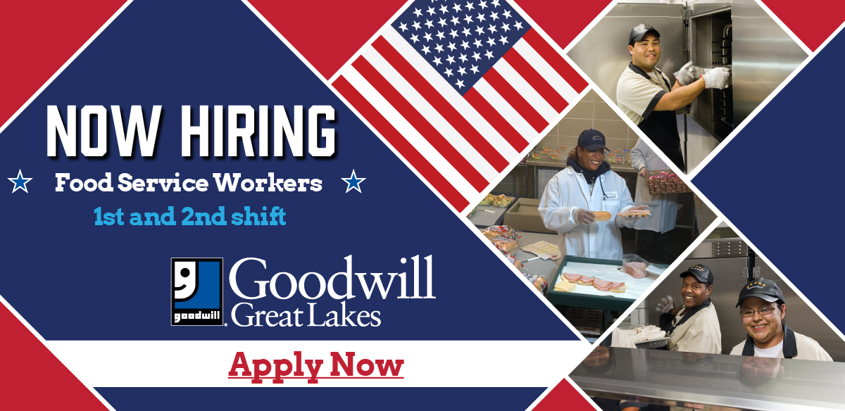 Now Hiring Food Service Workers 1st and 2nd shift at Goodwill Great Lakes